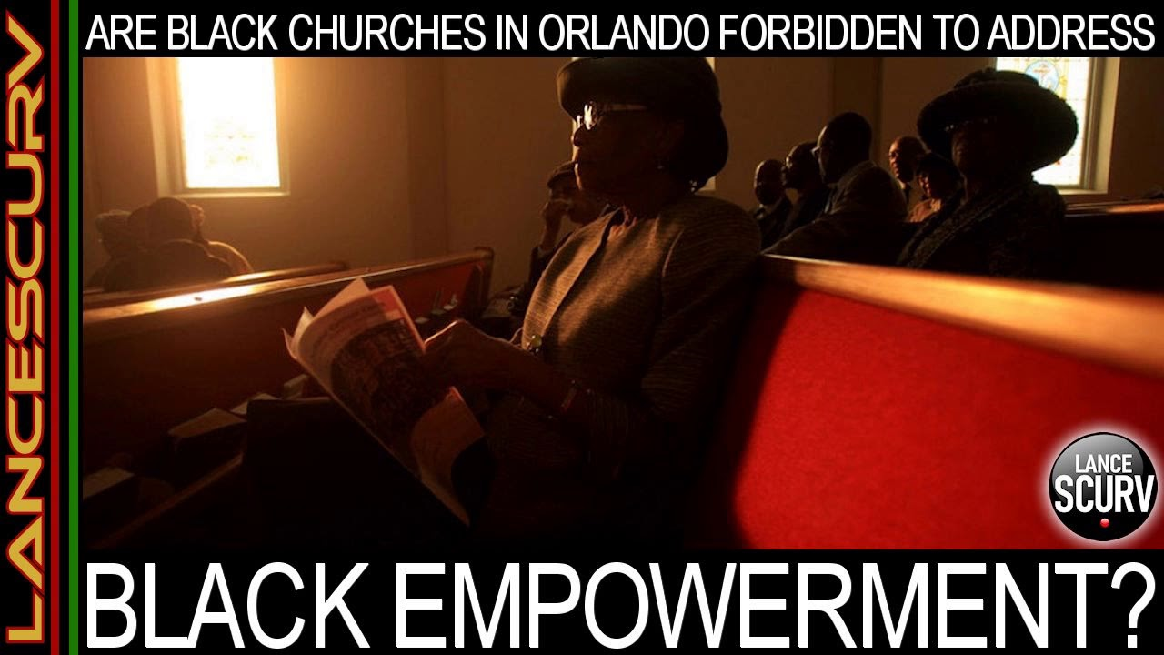 ARE BLACK CHURCHES IN ORLANDO FLORIDA FORBIDDEN TO ADDRESS BLACK EMPOWERMENT? - The LanceScurv Show