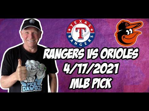 Texas Rangers vs Baltimore Orioles 4/17/21 MLB Pick and Prediction MLB Tips Betting Pick