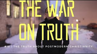 The War On Truth #18   The Truth About Postmodern Christianity