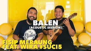 Fisip Meraung feat. Wira #SUCI5 - Balen (Live)