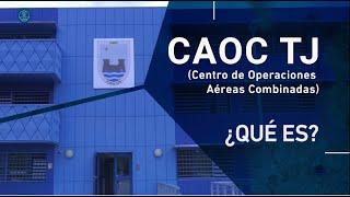 Conoce las misiones del CAOC TJ