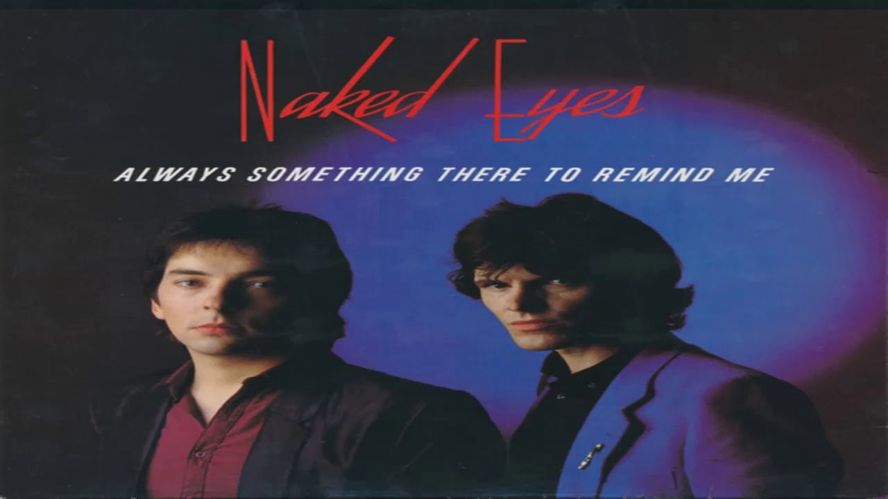 NAKED EYES - ALWAYS SOMETHING THERE TO REMIND ME / THE