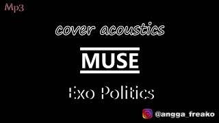 Cover acoustics Muse - Exo Politics (mp3) By Angga