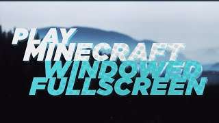 PLAY MINECRAFT WINDOWED FULLSCREEN (Borderless)