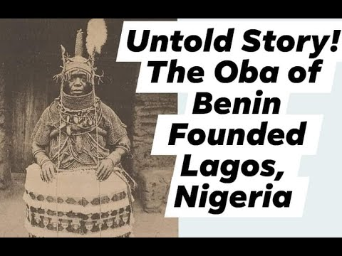 Untold Story: The Oba Of Benin Founded Lagos, Nigeria