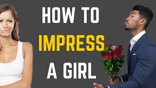 How To Impress The Girl You Like
