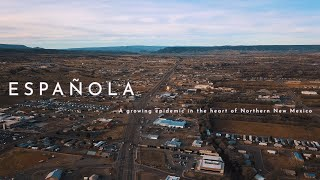 Española: The Growing Epidemic in the heart of Northern New Mexico : FULL VIDEO