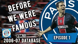 FM20 | EP1 | PSG | 2006-07 DATABASE | BEFORE WE WERE FAMOUS | FOOTBALL MANAGER 2020