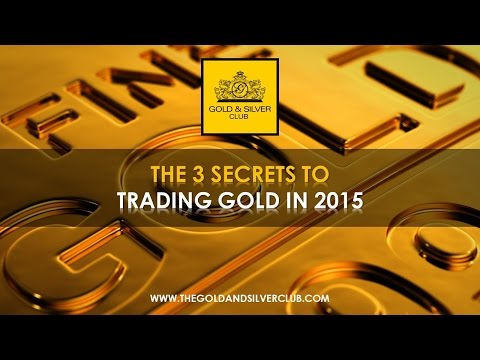 The Gold & Silver Club | Commodities Trading | 128 - The 3 Secrets To Trading Gold In 2015