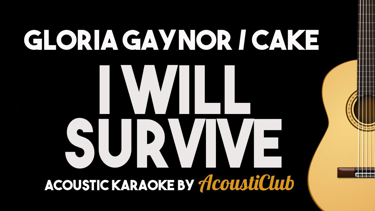 I Will Survive Gloria Gaynor Cake Acoustic Guitar Karaoke Version Youtube