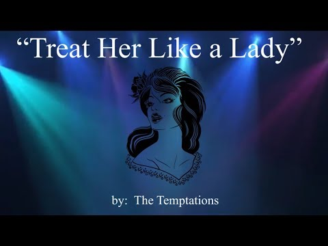Treat Her Like a Lady (w/lyrics)  ~  The Temptations
