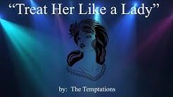 Treat Her Like a Lady (w/lyrics)  ~  The Temptations