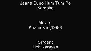 Jaana Suno Hum Tum Pe Marte Hain - Karaoke - Udit Narayan - Khamoshi (1996)