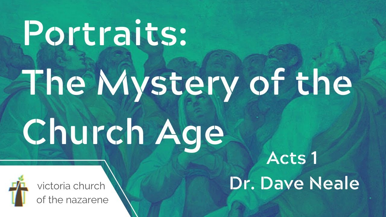 The Mystery Of The Church Age | Dr. Dave Neale | May 16, 2021 | Victoria Church of the Nazarene