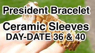 Rolex DAY-DATE - President Bracelet - Ceramic Sleeves