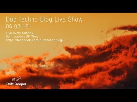 Dub Techno Blog Show 132 - 05.08.18