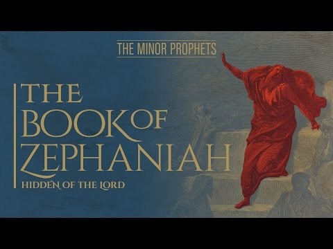 The Minor Prophets: Zephaniah  Hidden of the Lord