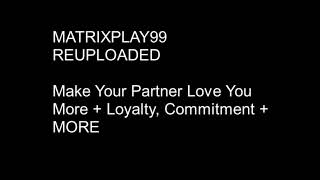 MATRIXPLAY99 Make Your Partner Love You More Loyalty, Commitment MORE