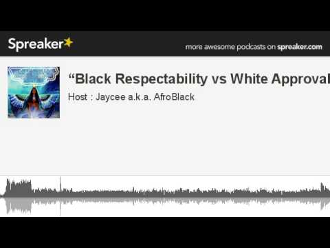 """Black Respectability vs White Approval"" (made with Spreaker)"