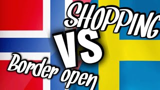 NORWAY VS SWEDEN. Shopping. Border Open.