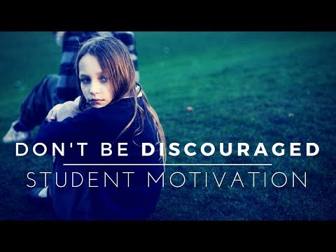 Don't Be Discouraged – Student Motivation