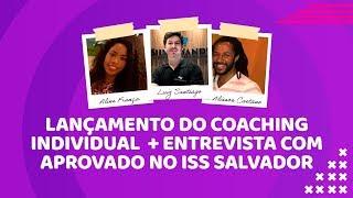 Lançamento do Coaching Individual + Entrevista com aprovado no ISS SALVADOR