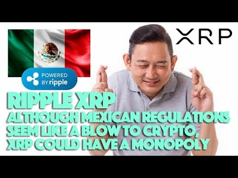 Ripple XRP: Although Mexican Regulations Seem Like A Blow To Crypto, XRP Could Have A Monopoly