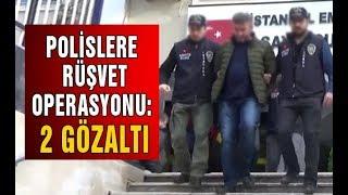 Polislere Rüşvet Operasyonu 2 Gözaltı