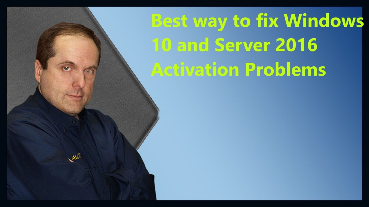 Best way to fix Windows 10 and Server 2016 Activation Problems
