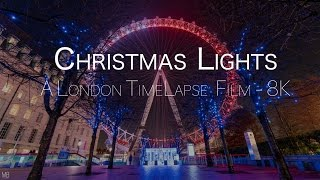 Christmas Lights | A London TimeLapse Film | 8K