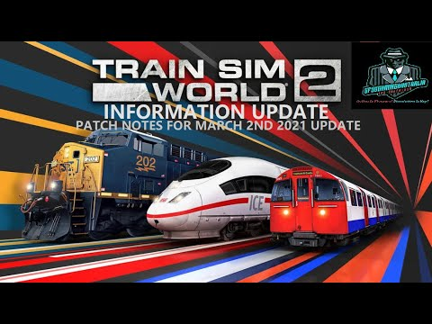 Train Sim World 2 Information Update March 2nd 2021 Patch Notes for Latest Update |