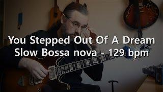 You Stepped Out Of A Dream - Backing track - Play Along -  Slow Bossa Nova - 129 Bpm