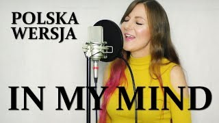 Baixar IN MY MIND - Dynoro & Gigi D'Agostino POLSKA WERSJA | POLISH VERSION by Kasia Staszewska
