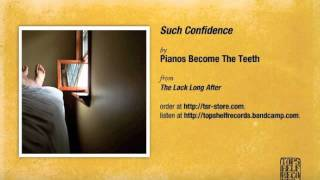 Pianos Become The Teeth - Such Confidence