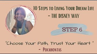 Choose Your Path, Trust Your Heart | Ten Steps to Living Your Dream Life - The Disney Way | Step 6