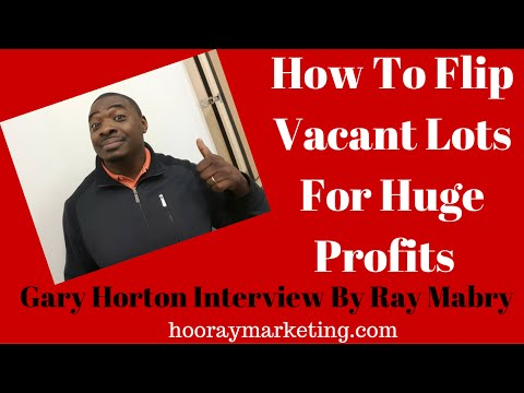 How to Flip Vacant Lots for Huge Profits - Gary Horton Interview By Ray Mabry