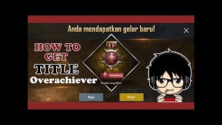 HOW TO GET OVERACHIEVER TITLE IN PUBG MOBILE IN ENGLISH