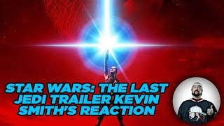 STAR WARS: THE LAST JEDI TRAILER - KEVIN SMITH'S REACTION