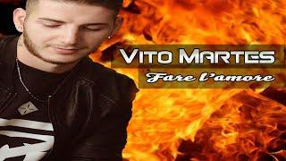 Vito Martes - Fare l'amore (Ufficiale 2019)