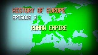 History of Europe Episode 3 (Roman Empire)