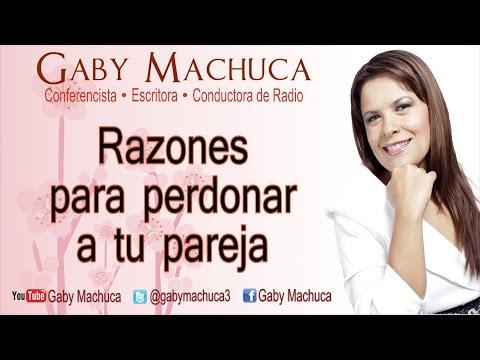 Razones para perdonar a tu pareja con Gaby Machuca
