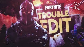 """Trouble"" - Fortnite Edit 3CE #ReplayRoyale SICK MONTAGE"