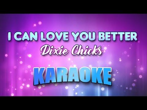 Dixie Chicks - I Can Love You Better (Karaoke & Lyrics)