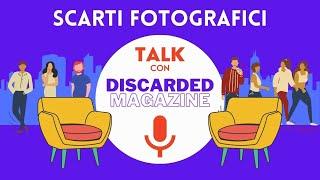 Che fine fanno le FOTO che SCARTIAMO? Talk con DISCARDED Magazine