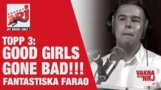 Farao Topp 3: Good girls Gone bad- VAKNA MED NRJ