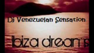 Ibiza Dreams2.9 (Dj Venezuelan Sensation Edit)- Dj jean.wmv