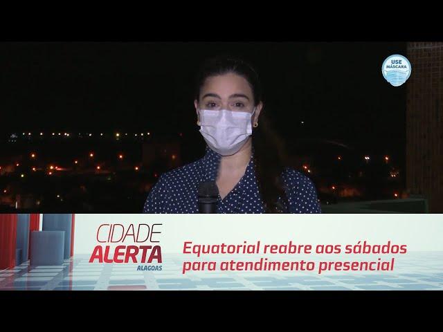 Equatorial reabre aos sábados para atendimento presencial