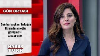 Cumhurbaşkanı Erdoğan-Ekrem İmamoğlu görüşmesi olacak mı? | Gün Ortası - 27 Hazi