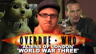 Overdue Who Review - Aliens of London/World War Three