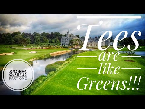 TEES ARE LIKE GREENS!!!!! Adare Manor Course Vlog - Part One